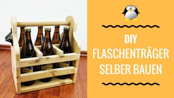 Wie du einfach einen Flaschenträger aus Holz selber bauen kannst