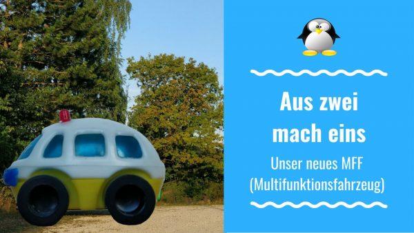 Aus zwei mach eins – Unser neues MFF (Multifunktionsfahrzeug)