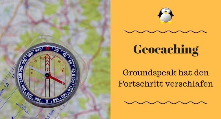 Artikelbild Geocaching Groundspeak hat den Fortschritt verschlafen